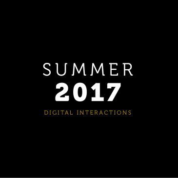 Summer 2017 Digital Interactions